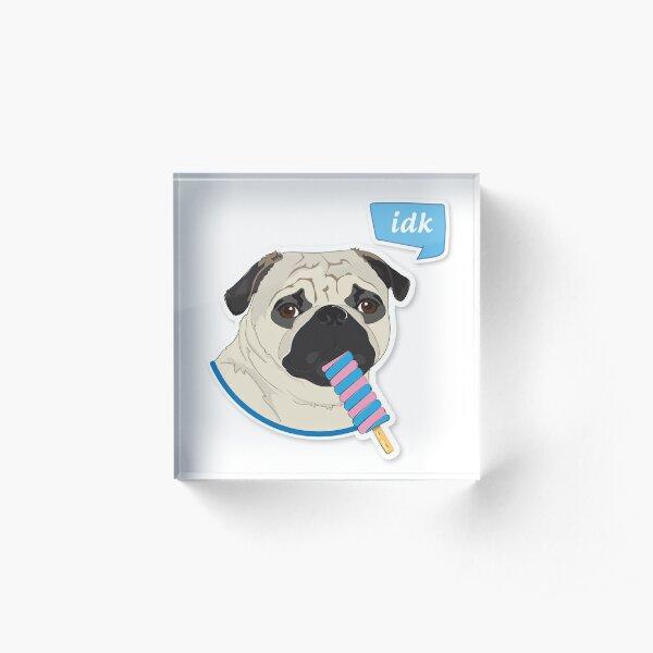 """Cutie Canine Pug """"idk"""" Acrylic Block"""