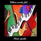 Where words fail...music speaks by Peggy Garr