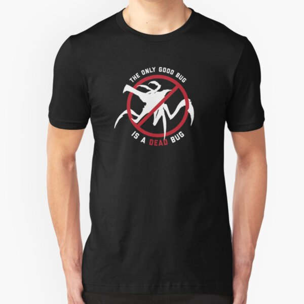 Starship Troopers The Only Good Bug is a Dead Bug Slim Fit T-Shirt