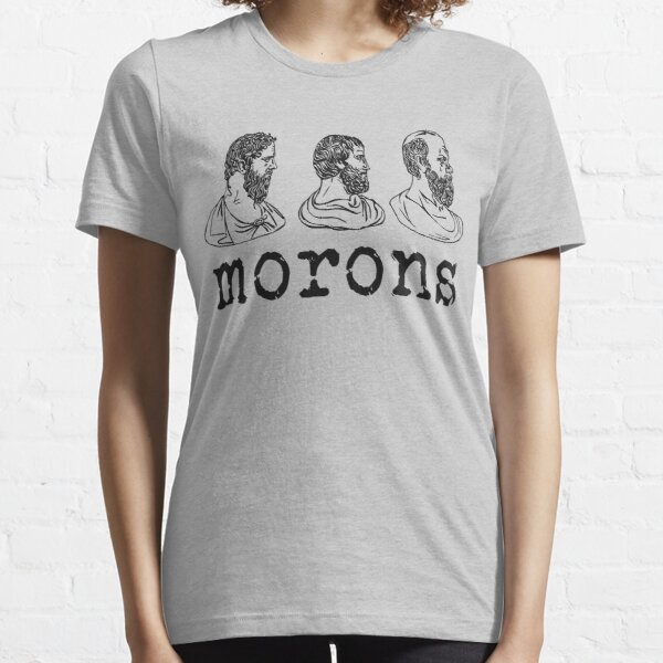 Inspired by Princess Bride - Plato - Aristotle - Socrates - Morons - Movie Quotes - Comedy Essential T-Shirt