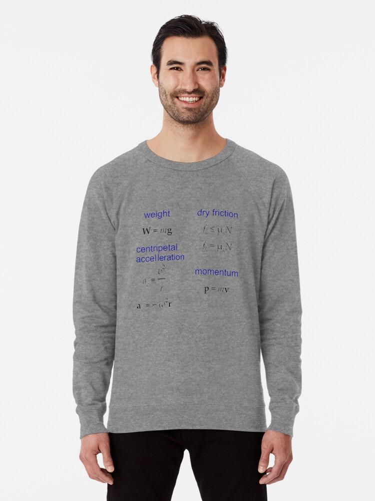 Alternate view of #Weight, Dry #Friction, Centripetal #Acceleration, #Momentum, Newton's Second Law, Equation of Motion, Velocity, Physics, Mechanics Lightweight Sweatshirt