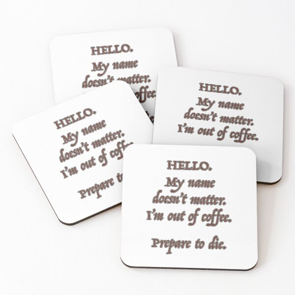 Hello. I'm Out of Coffee. Prepare to Die. Coasters (Set of 4)