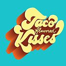 Taco Flavored Kisses  by missamberw
