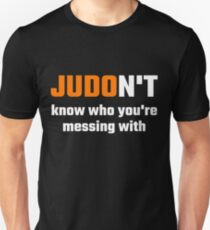 JUDOn't Know Who You're Messing With T-Shirt