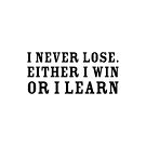 I never lose. Either I win or I learn - Motivational quote  by IdeasForArtists