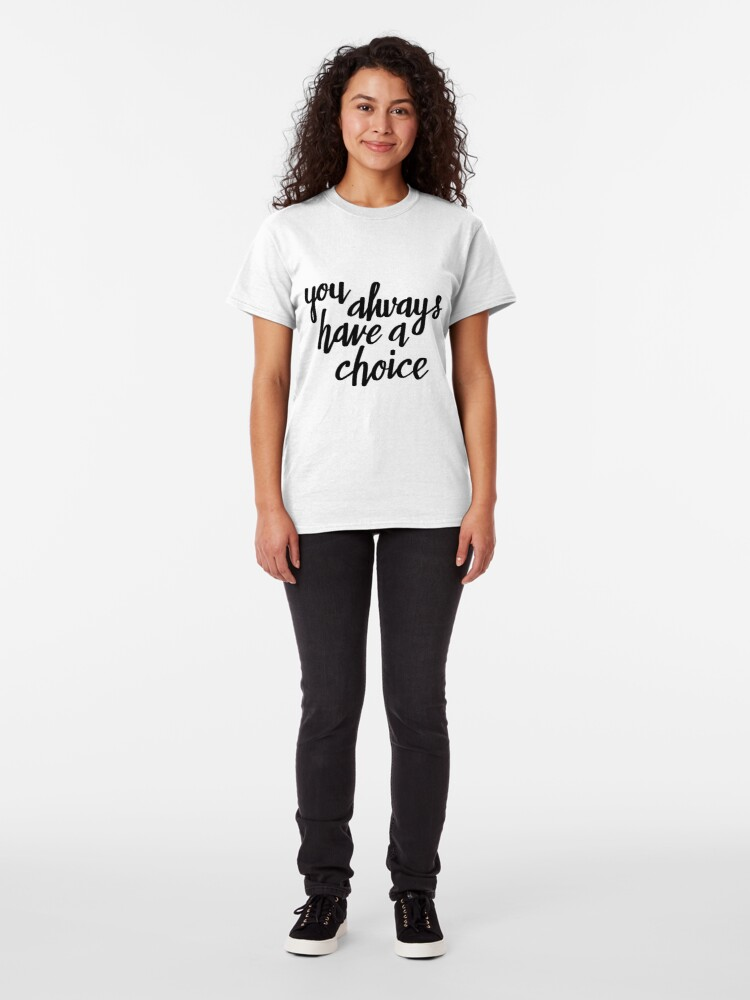 Alternate view of You always have a choice  Classic T-Shirt