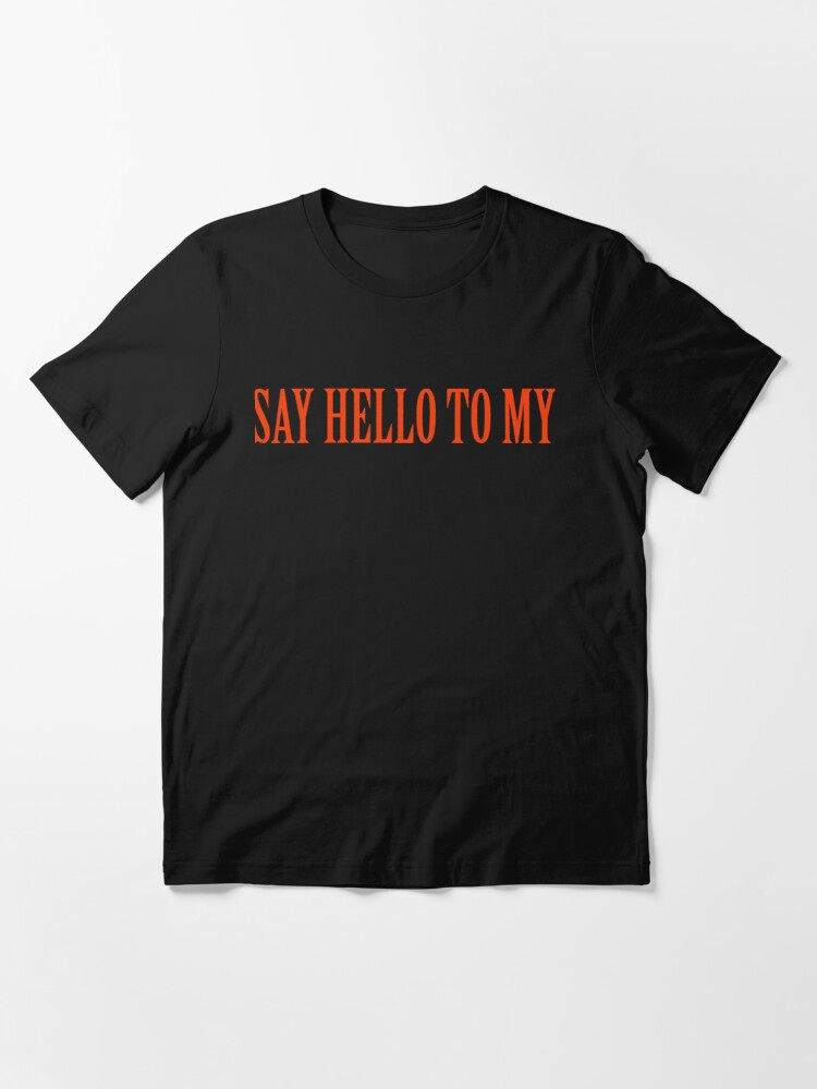 Alternate view of Say Hello To My Essential T-Shirt