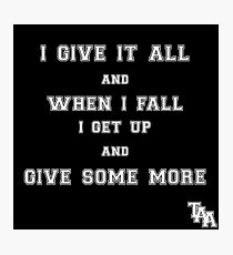 TAA - Give It All Photographic Print