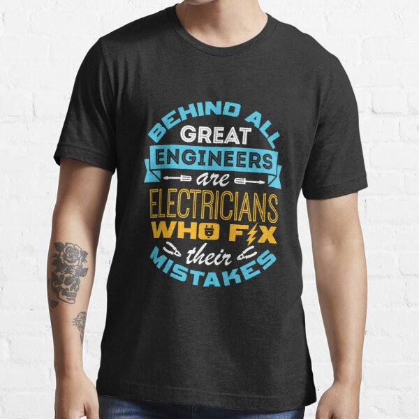 Electrician - Behind All Great Engineers Are Electricians Who Fix Their Mistakes Essential T-Shirt