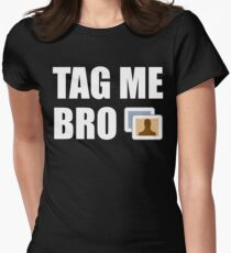 Tag Me, Bro Women's Fitted T-Shirt