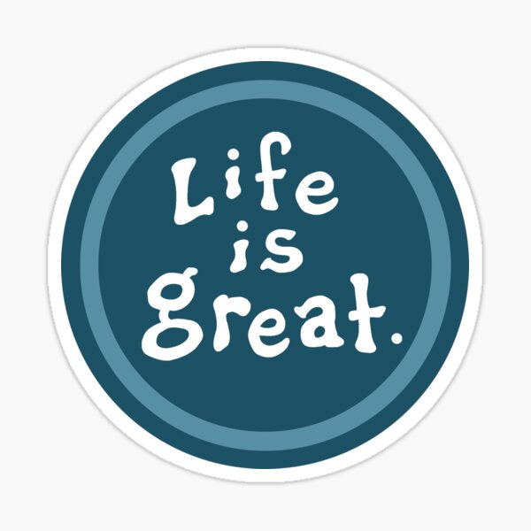 teal life is great more than Good Sticker