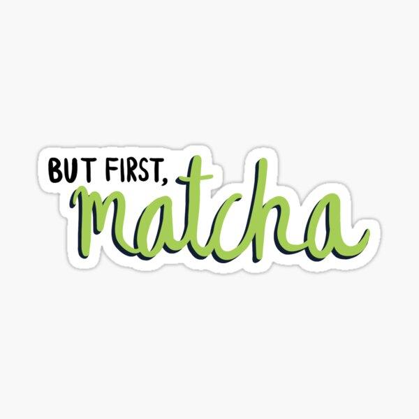 but first, matcha Sticker