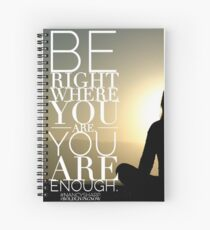 Be Right Where You Are. You Are Enough. Spiral Notebook