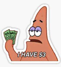 I have three dollars Patrick star Sticker