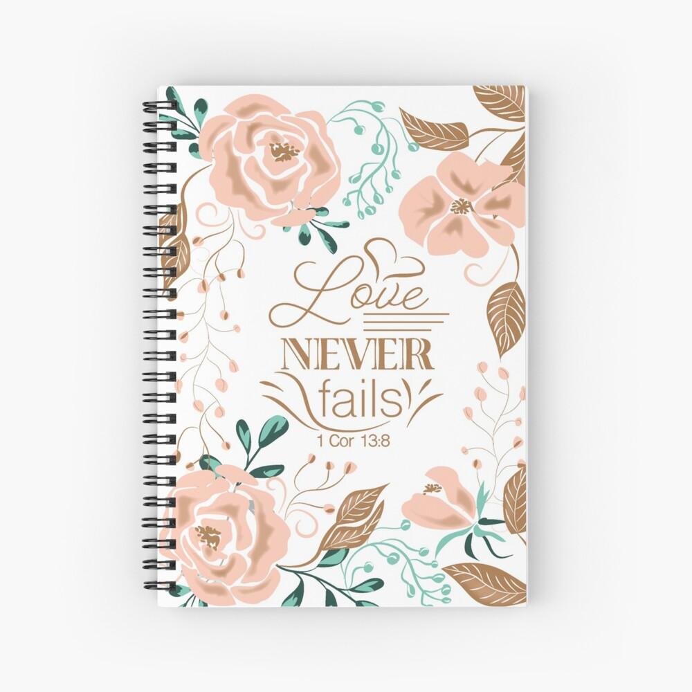 Love Never Fails Spiral Notebook