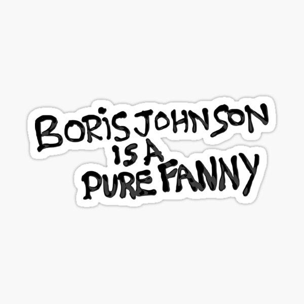 """""""Boris Johnson Is A Pure Fanny"""" Graffiti Sticker"""