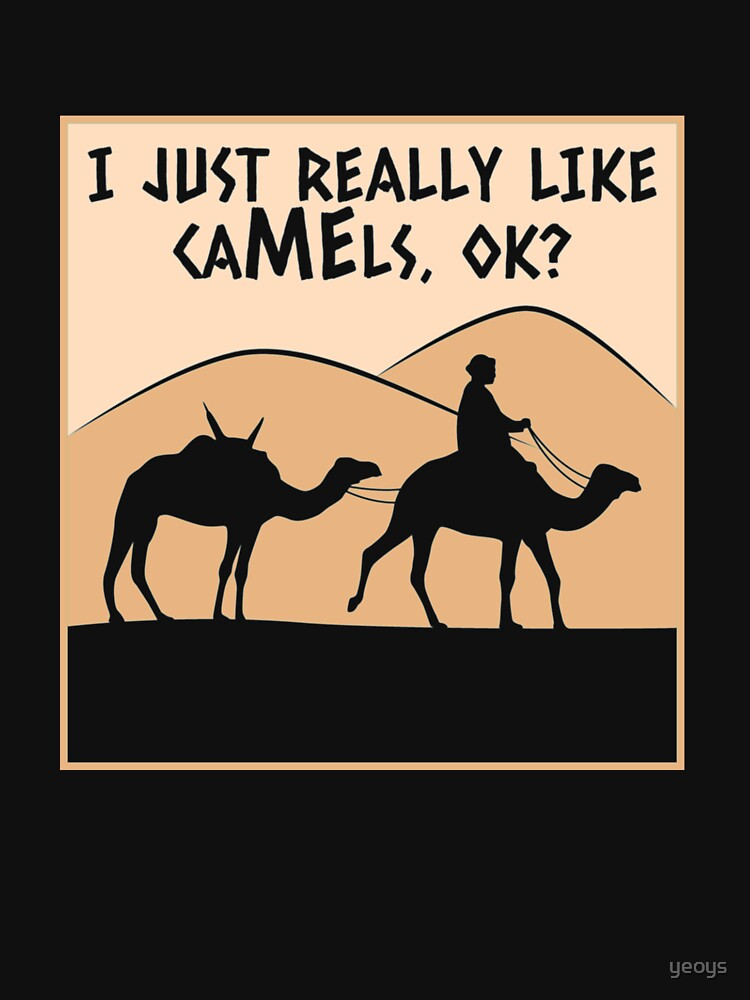 I Just Really Like Camels Ok - Funny Camel Gift by yeoys