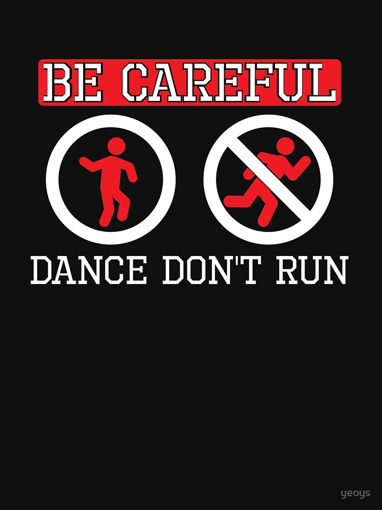 Be Careful Dance Don't Run - Funny Dj Quotes Gift by yeoys
