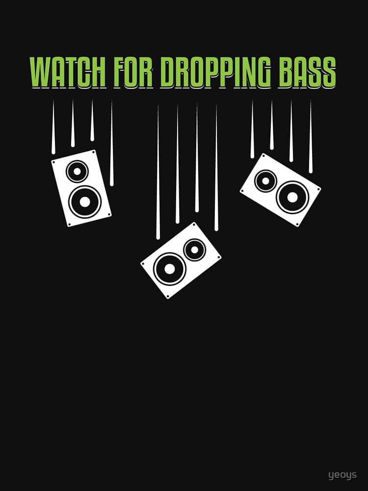 Watch for Dropping Bass - Dubstep Quotes Gift by yeoys