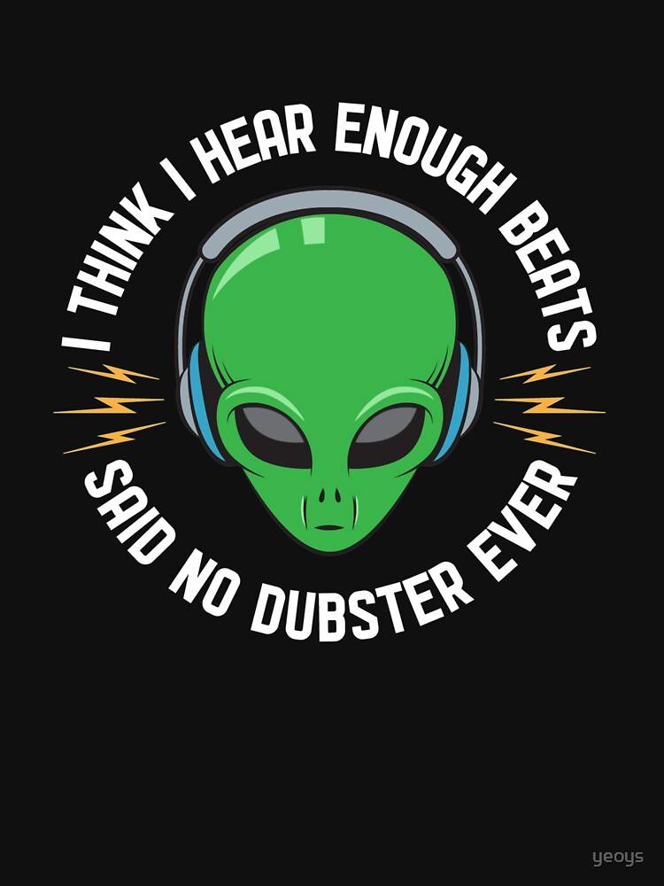 I Think I Hear Enough Beats Said No Dubster Ever - Dubstep Quotes Gift by yeoys