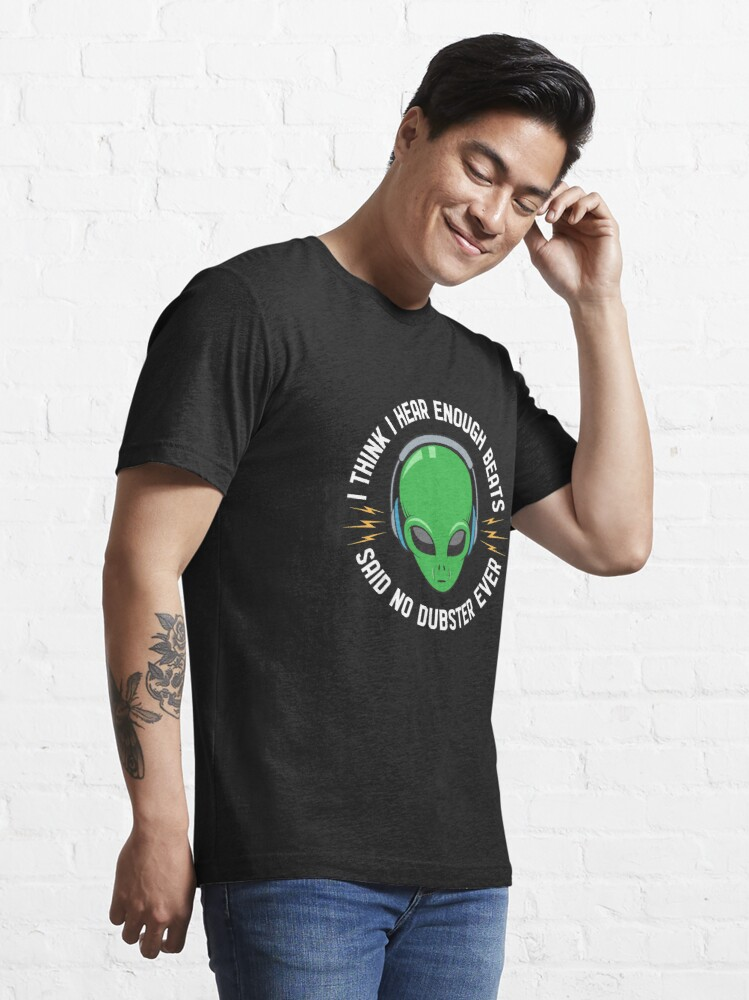 Alternate view of I Think I Hear Enough Beats Said No Dubster Ever - Dubstep Quotes Gift Essential T-Shirt