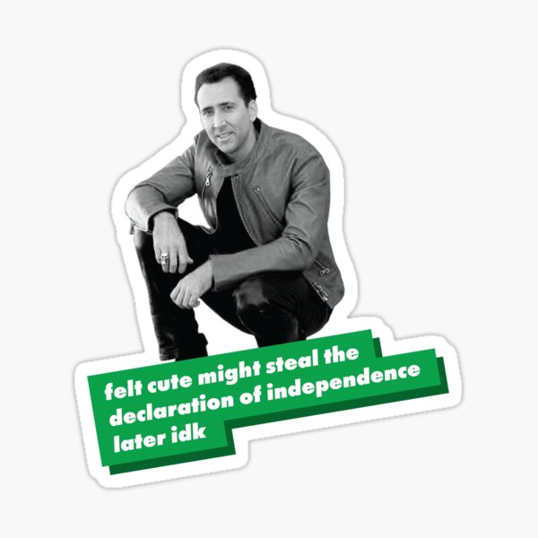 Nicolas Cage: felt cute might steal the declaration of independence later idk Sticker