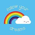 Follow Your Dreams Kawaii Rainbow by Marceline Smith