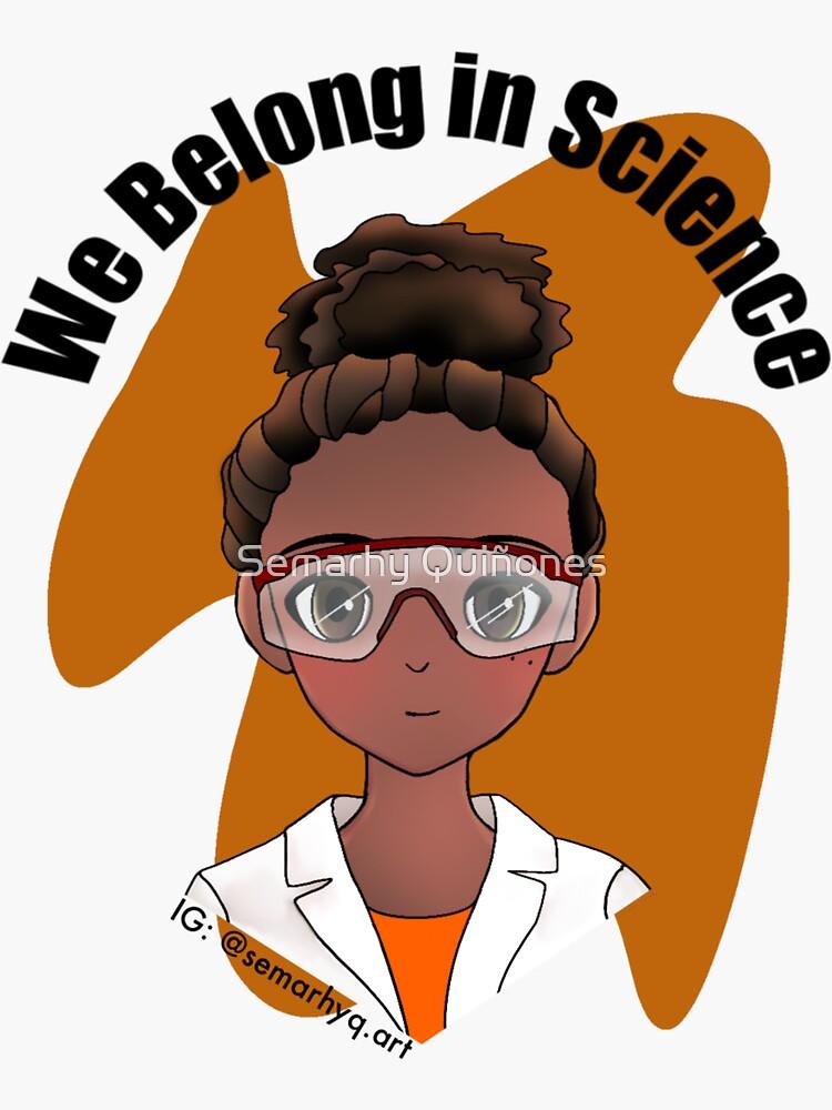 We Belong in Science  by semarhy