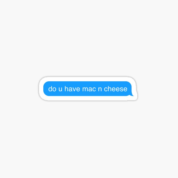 Do You Have Mac and Cheese Text Message Sticker Sticker