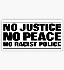 NO JUSTICE NO PEACE NO RACIST POLICE Sticker