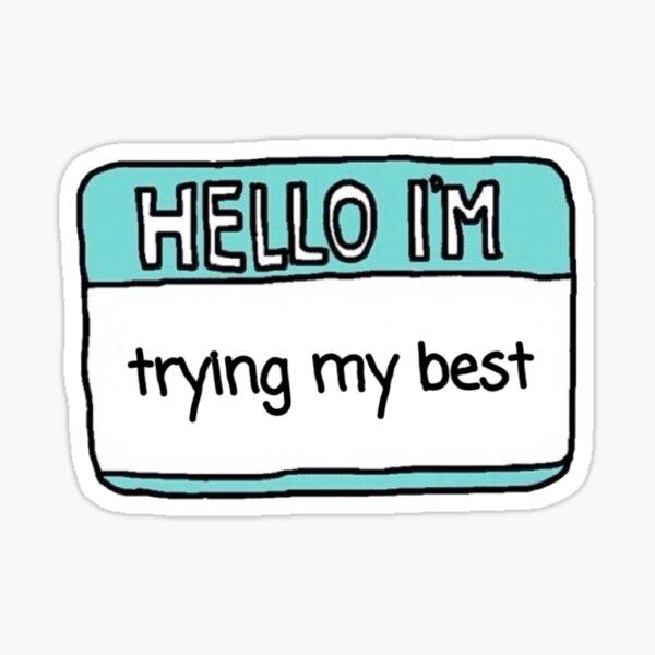 Hello I'm Trying My Best Sticker