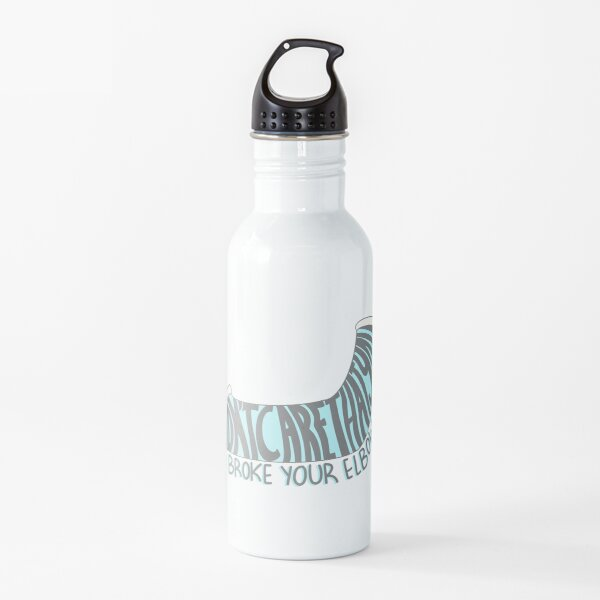 """""""i'm gonna say it....i don't care that you broke your elbow"""" Water Bottle"""