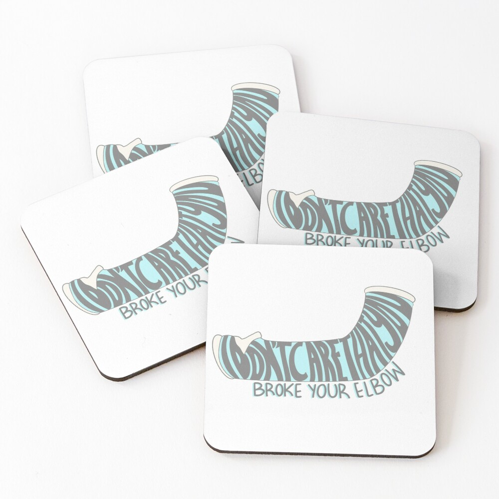 """""""i'm gonna say it....i don't care that you broke your elbow"""" Coasters (Set of 4)"""