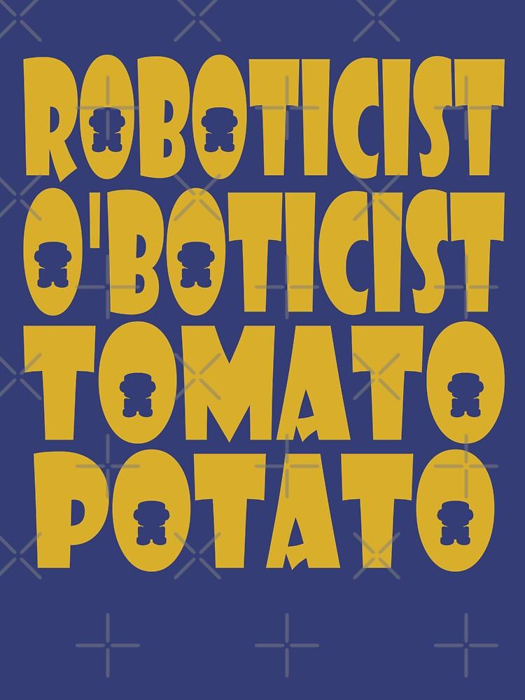 O'BOT: Roboticist O'Boticist Tomato Potato by carbonfibreme
