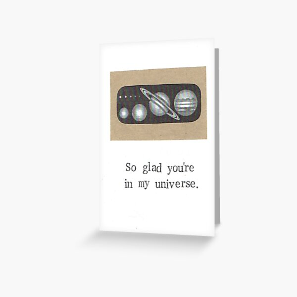 Glad You're In My Universe Greeting Card