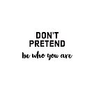 Don't pretend - be who you are by IdeasForArtists