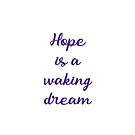 HOPE IS A WAKING DREAM  by IdeasForArtists