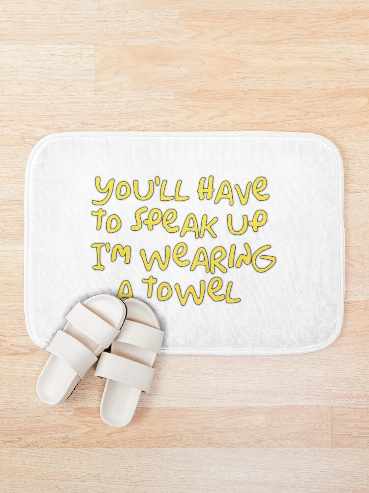 Alternate view of You'll have to speak up I'm wearing a towel  Bath Mat