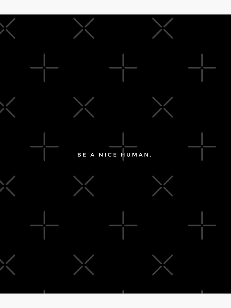 BE A NICE HUMAN. by MadEDesigns