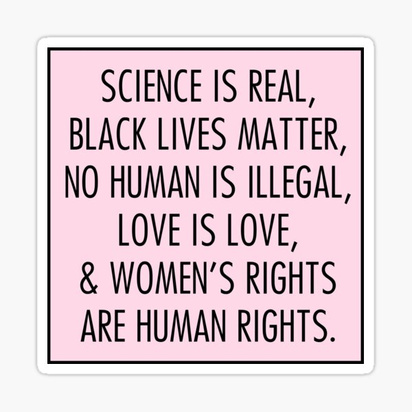 science is real black lives matter no human is illegal love is love Sticker