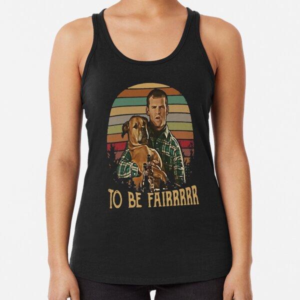Letterkenny Tribute To Be Fair Ceramic tshirt Racerback Tank Top