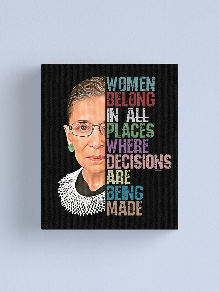 Alternate view of Women Belong In All Places Where Decisions Are Being Made Ruth Bader Ginsburg RBG Canvas Print