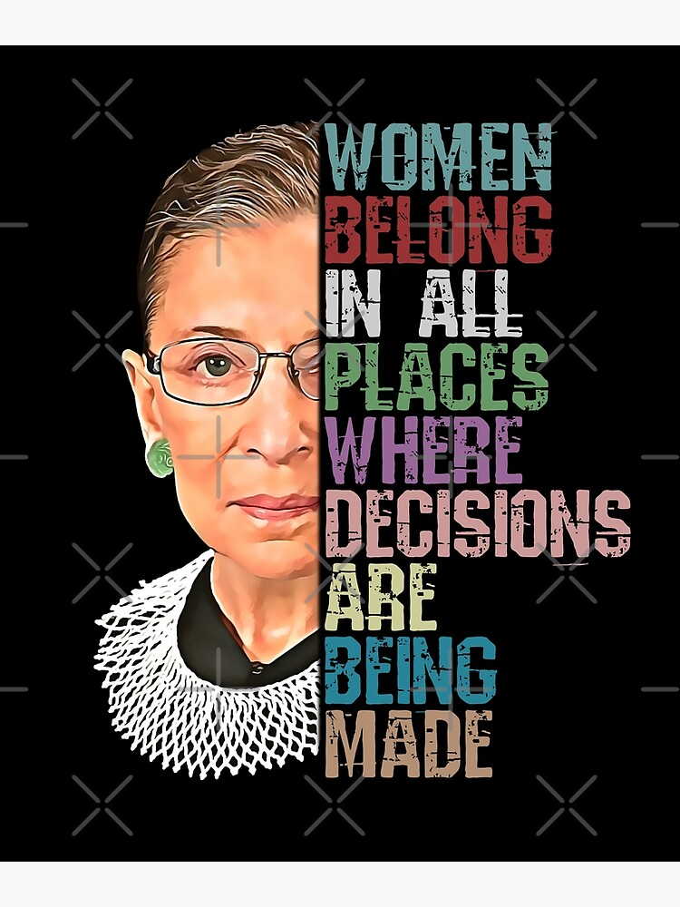 Women Belong In All Places Where Decisions Are Being Made Ruth Bader Ginsburg RBG by norules