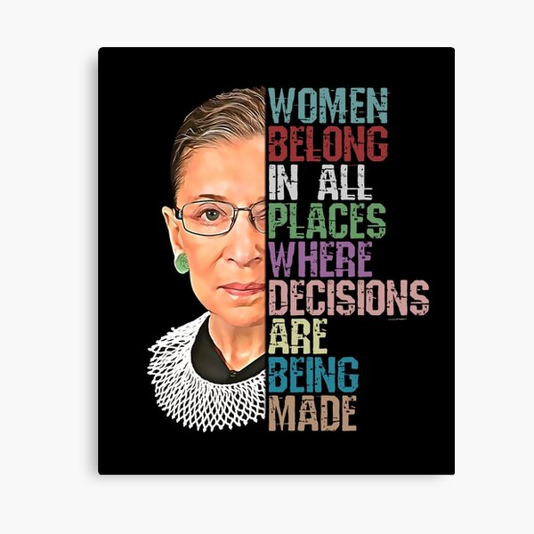 Women Belong In All Places Where Decisions Are Being Made Ruth Bader Ginsburg RBG Canvas Print