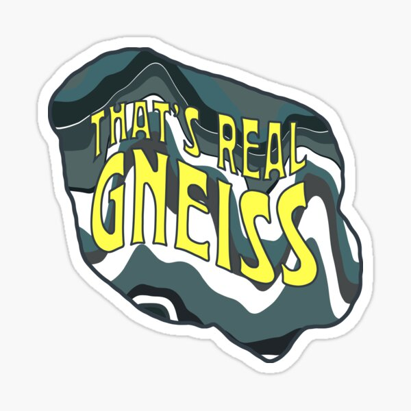 That's Real Gneiss Sticker