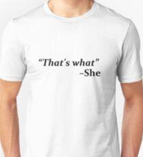 """That's What,"" she said T-Shirt"