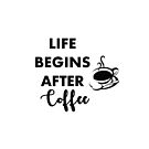 Life Begins After Coffee by Babita Mistry