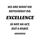 Excellence is not an act but a habit by IdeasForArtists