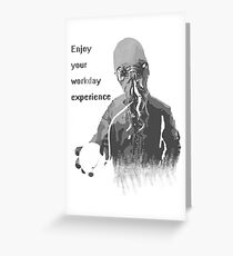 Enjoy Your Workday Experience  Greeting Card