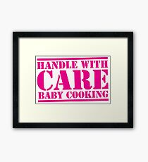 HANDLE WITH CARE Baby cooking Framed Print